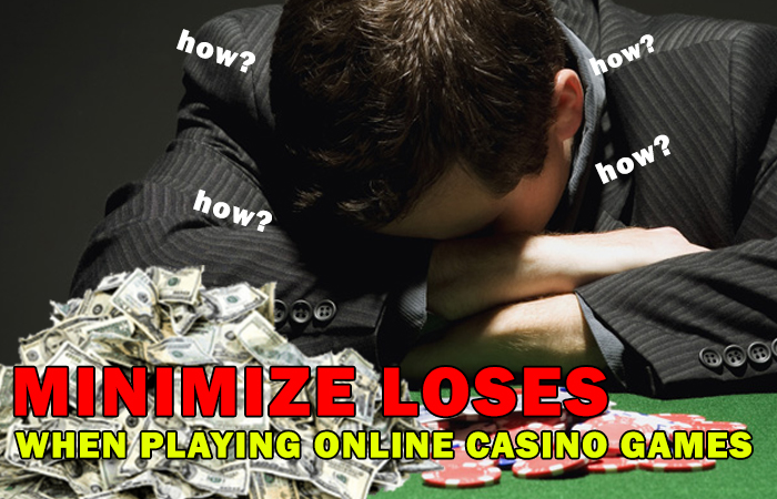 how to minimize loses when playing online casino games